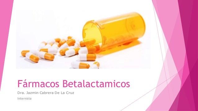 Fármacos Betalactamicos Dra. Jazmin Cabrera De La Cruz Internista