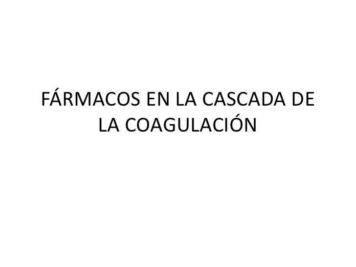 FÁRMACOS EN LA CASCADA DE    LA COAGULACIÓN