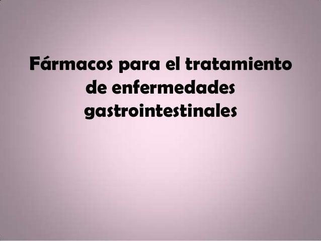 Fármacos para el tratamientode enfermedadesgastrointestinales