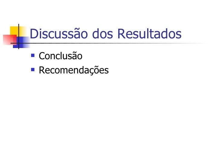 Discussão dos Resultados <ul><li>Conclusão </li></ul><ul><li>Recomendações </li></ul>