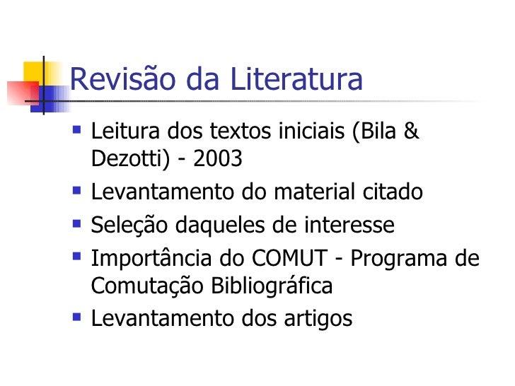 Revisão da Literatura <ul><li>Leitura dos textos iniciais (Bila & Dezotti) - 2003 </li></ul><ul><li>Levantamento do materi...