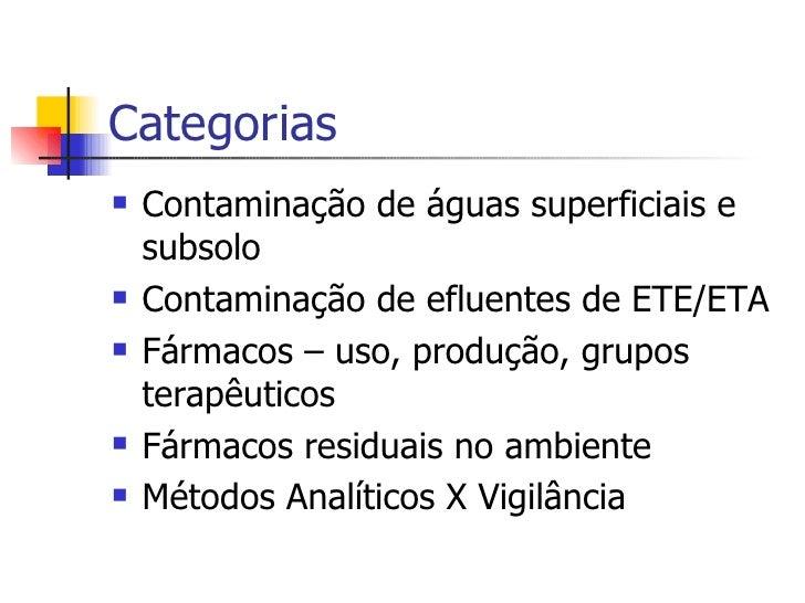 Categorias <ul><li>Contaminação de águas superficiais e subsolo </li></ul><ul><li>Contaminação de efluentes de ETE/ETA </l...