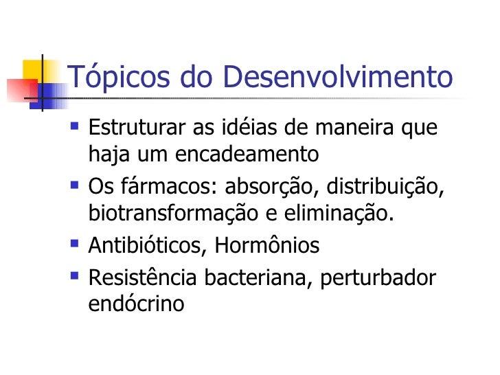 Tópicos do Desenvolvimento <ul><li>Estruturar as idéias de maneira que haja um encadeamento </li></ul><ul><li>Os fármacos:...
