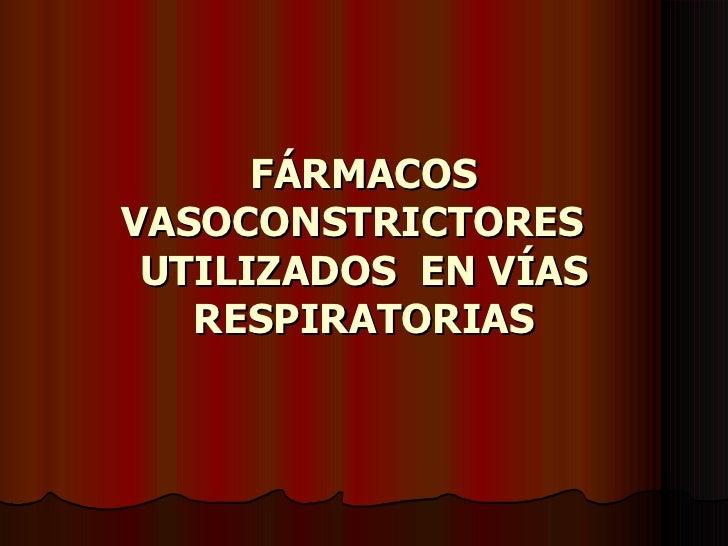 FÁRMACOS VASOCONSTRICTORES  UTILIZADOS  EN VÍAS RESPIRATORIAS
