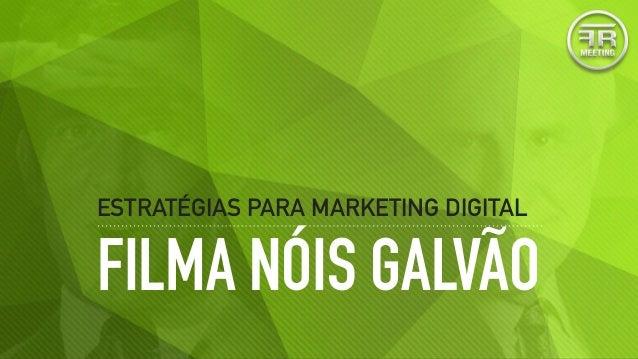 FILMA NÓIS GALVÃO ESTRATÉGIAS PARA MARKETING DIGITAL