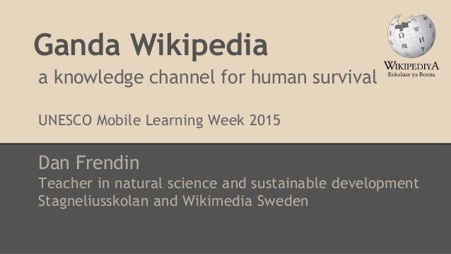 Ganda Wikipedia Dan Frendin Teacher in natural science and sustainable development Stagneliusskolan and Wikimedia Sweden a...