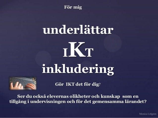 För mig              underlättar                I T     K             inkludering                   Gör IKT det för dig?  ...