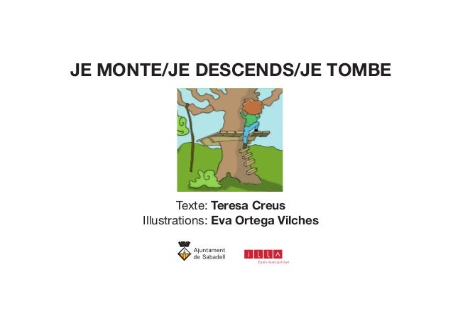JE MONTE/JE DESCENDS/JE TOMBE Texte: Teresa Creus Illustrations: Eva Ortega Vilches