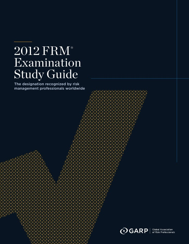 2012 FRM®ExaminationStudy GuideThe designation recognized by riskmanagement professionals worldwide