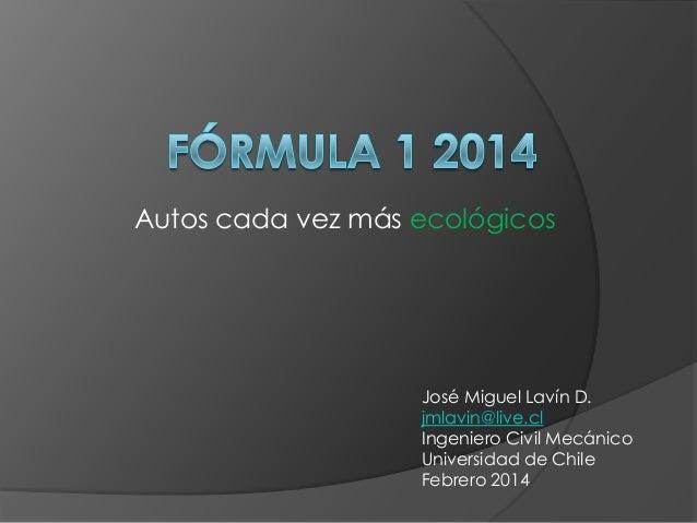 Autos cada vez más ecológicos  José Miguel Lavín D. jmlavin@live.cl Ingeniero Civil Mecánico Universidad de Chile Febrero ...
