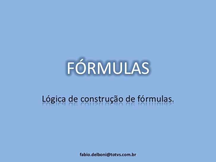 FÓRMULAS<br />Lógica de construção de fórmulas.<br />fabio.delboni@totvs.com.br<br />