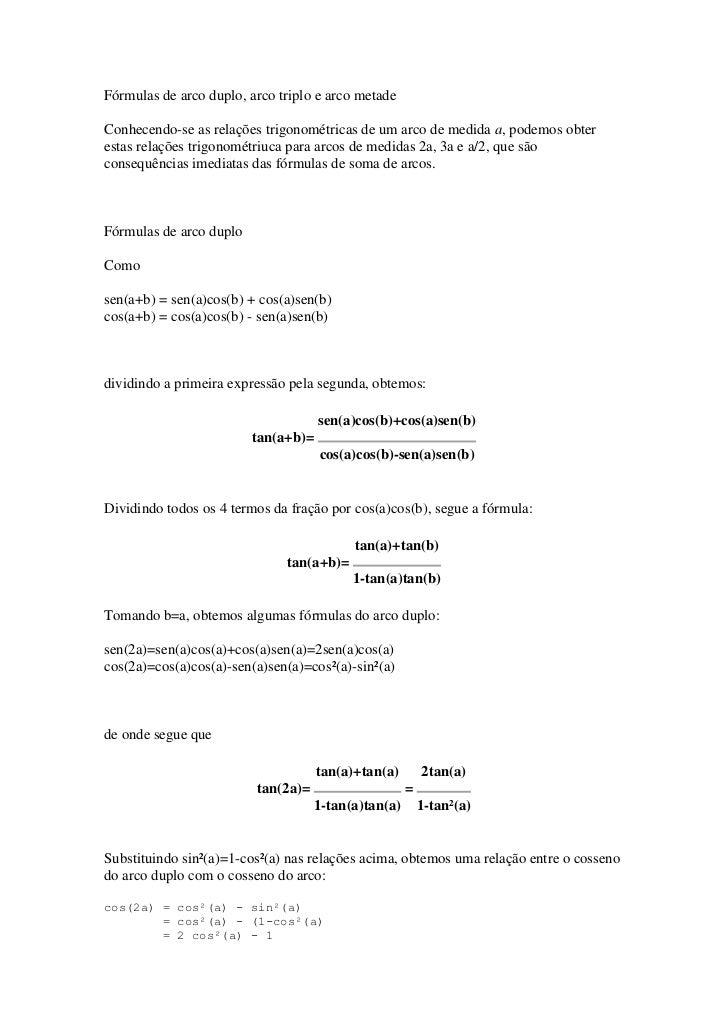 Fórmulas de arco duplo, arco triplo e arco metade<br />Conhecendo-se as relações trigonométricas de um arco de medida a, p...