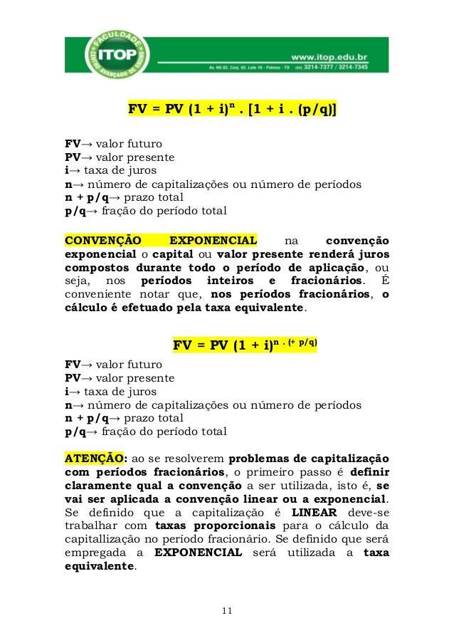 FV = PV (1 + i)n . [1 + i . (p/q)]FV→ valor futuroPV→ valor presentei→ taxa de jurosn→ número de capitalizações ou número ...