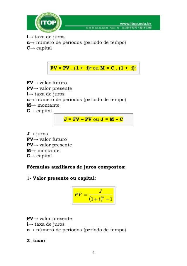 i→ taxa de jurosn→ número de períodos (período de tempo)C→ capital           FV = PV . (1 + i)n ou M = C . (1 + i)nFV→ val...