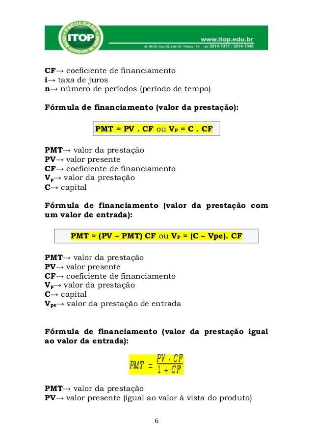 CF→ coeficiente de financiamentoi→ taxa de jurosn→ número de períodos (período de tempo)Fórmula de financiamento (valor da...