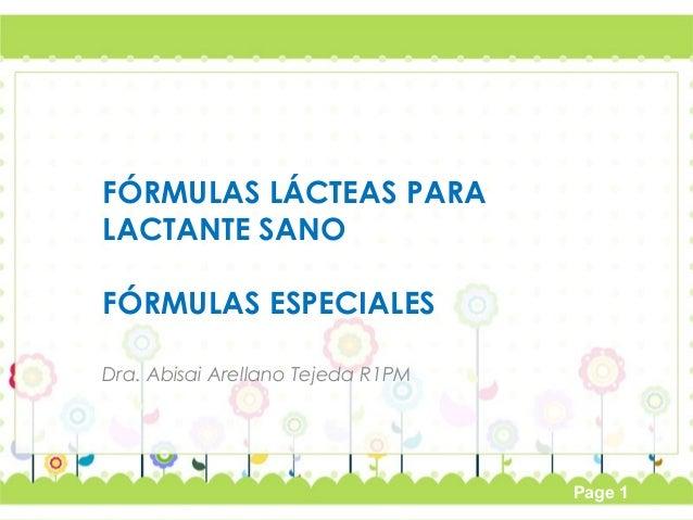 Page 1  FÓRMULAS LÁCTEAS PARA  LACTANTE SANO  FÓRMULAS ESPECIALES  Dra. Abisai Arellano Tejeda R1PM