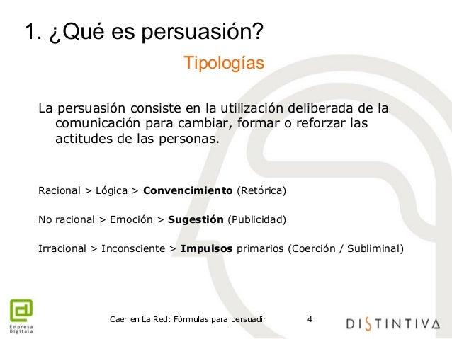 1. ¿Qué es persuasión?  Tipologías  La persuasión consiste en la utilización deliberada de la  comunicación para cambiar, ...