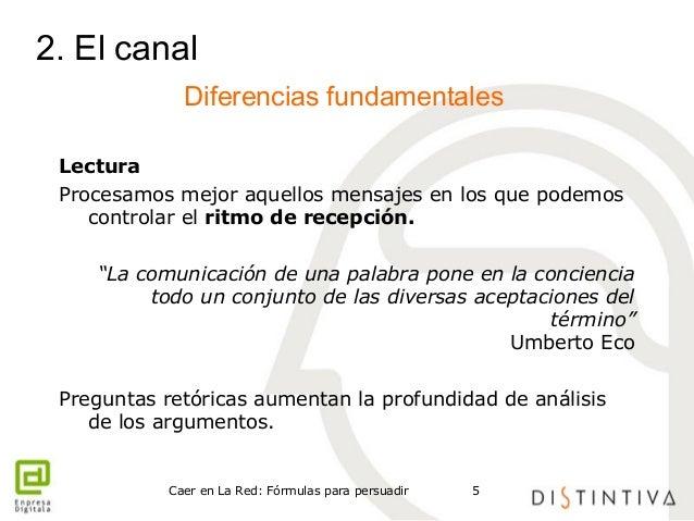 2. El canal  Diferencias fundamentales  Lectura  Procesamos mejor aquellos mensajes en los que podemos  controlar el ritmo...
