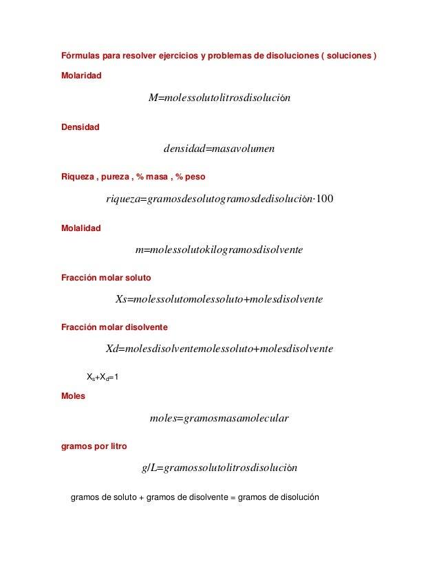 Fórmulas para resolver ejercicios y problemas de disoluciones ( soluciones ) Molaridad M=molessolutolitrosdisolución Densi...
