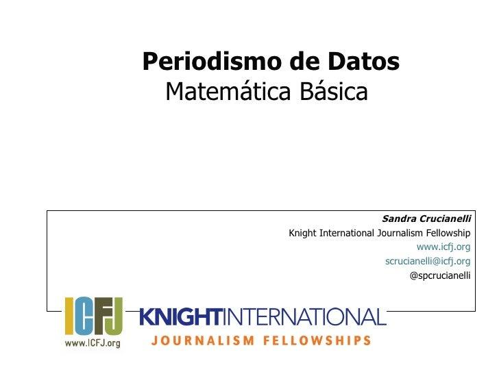 Periodismo de Datos Matemática Básica                                Sandra Crucianelli          Knight International Jour...