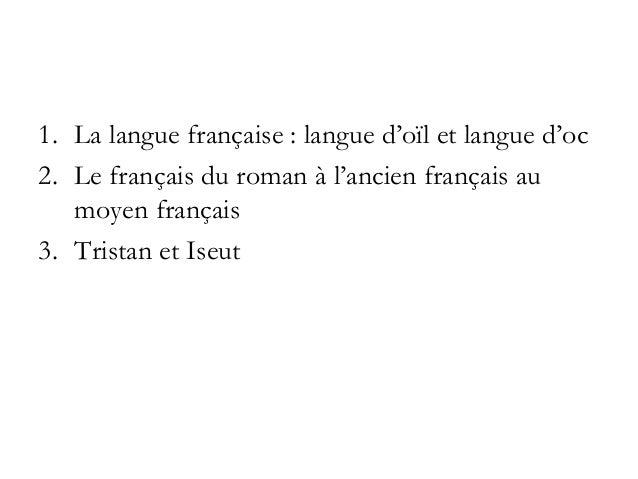 1. La langue française : langue d'oïl et langue d'oc 2. Le français du roman à l'ancien français au moyen français 3. Tris...