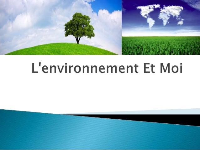  L'environnement est défini comme « l'ensemble des éléments (biotiques ou abiotiques) qui entourent un individu ou une es...