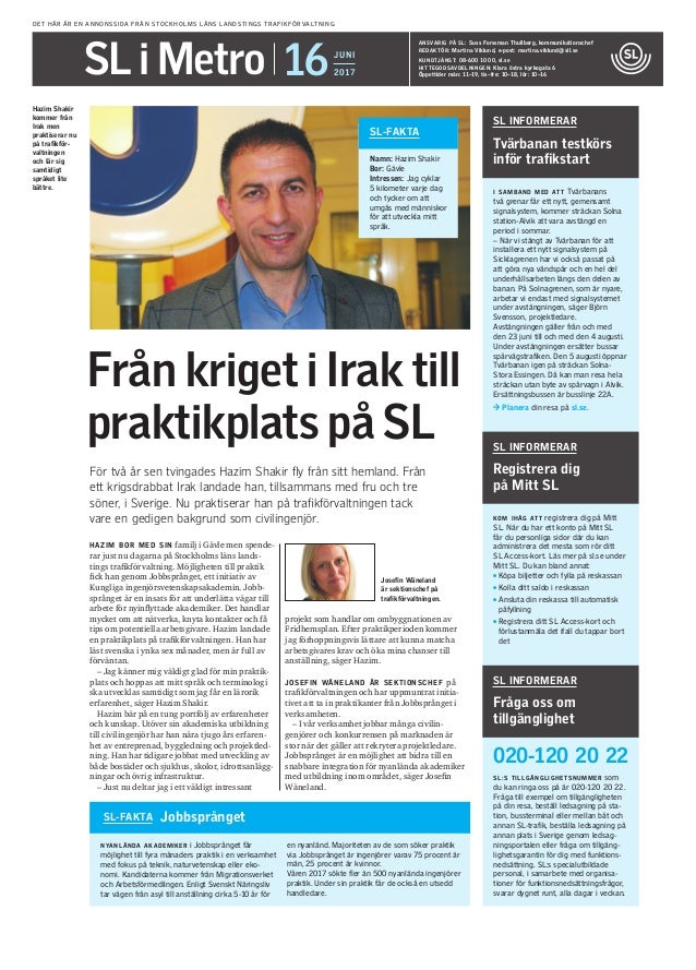 DET HÄR ÄR EN ANNONSSIDA FRÅN STOCKHOLMS LÄNS LANDSTINGS TRAFIKFÖRVALTNING SL i Metro JUNI 201716 ANSVARIG PÅ SL: Suss For...