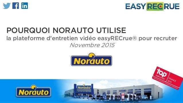 POURQUOI NORAUTO UTILISE la plateforme d'entretien vidéo easyRECrue® pour recruter Novembre 2015