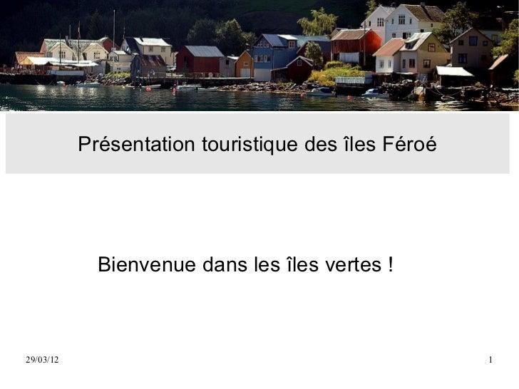 Présentation touristique des îles Féroé             Bienvenue dans les îles vertes !29/03/12                              ...