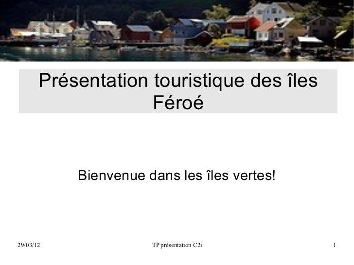 Présentation touristique des îles                    Féroé           Bienvenue dans les îles vertes!29/03/12              ...