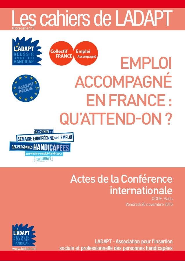 ActesdelaConférence internationale OCDE,Paris Vendredi20novembre2015 EMPLOI ACCOMPAGNÉ ENFRANCE: QU'ATTEND-ON? LADAPT - As...