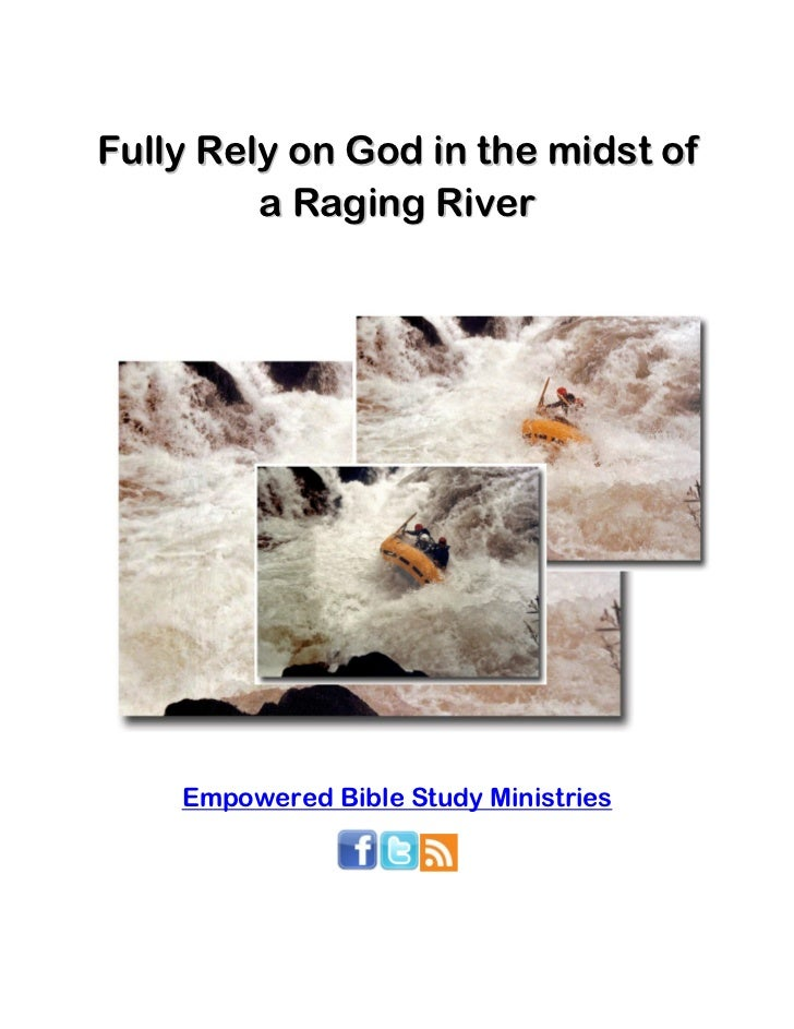 Fully Rely on God in the midst of         a Raging River    Empowered Bible Study Ministries