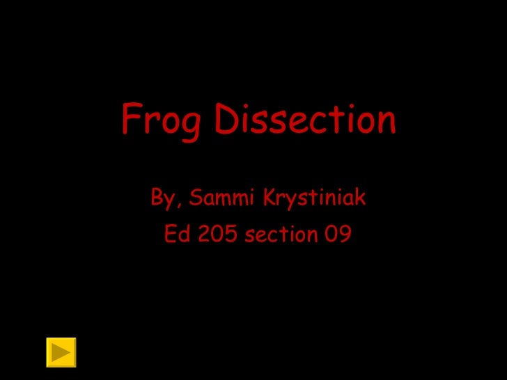 Frog Dissection By, Sammi Krystiniak Ed 205 section 09