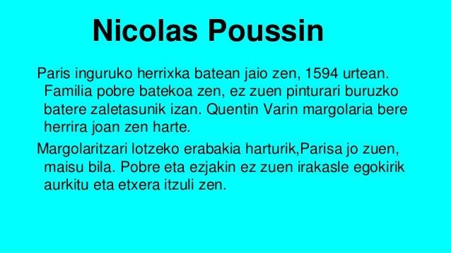 Nicolas Poussin Paris inguruko herrixka batean jaio zen, 1594 urtean. Familia pobre batekoa zen, ez zuen pinturari buruzko...