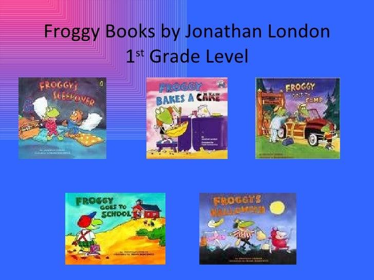 Froggy Books by Jonathan London 1 st  Grade Level