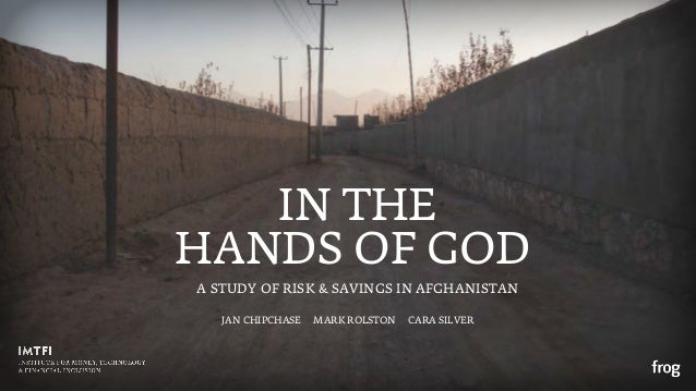 IN THEHANDS OF GODA STUDY OF RISK & SAVINGS IN AFGHANISTAN   JAN CHIPCHASE   MARK ROLSTON   CARA SILVER