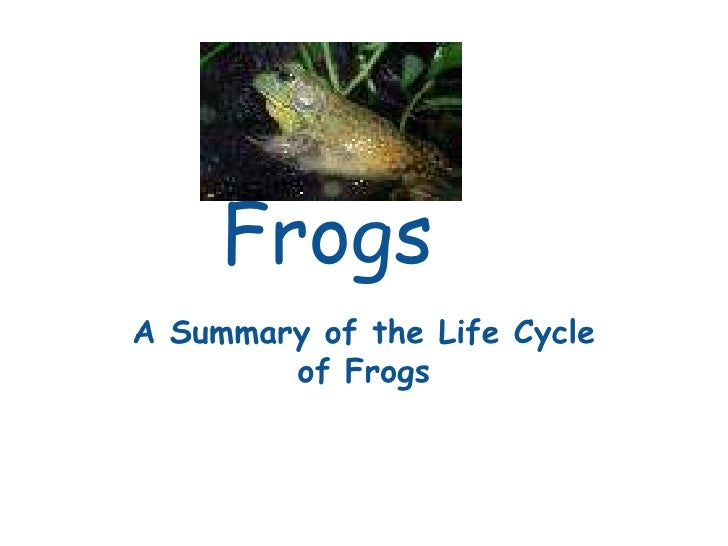 FrogsA Summary of the Life Cycle        of Frogs