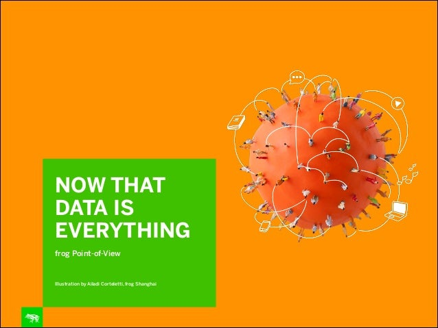 NOW THAT DATA IS EVERYTHING   frog Point-of-View  !  Illustration by Ailadi Corteletti, frog Shanghai