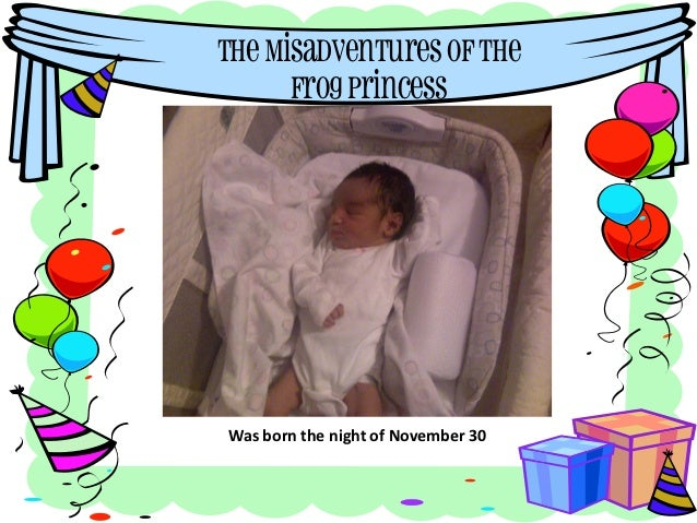 The Misadventures of The      Frog PrincessWas born the night of November 30