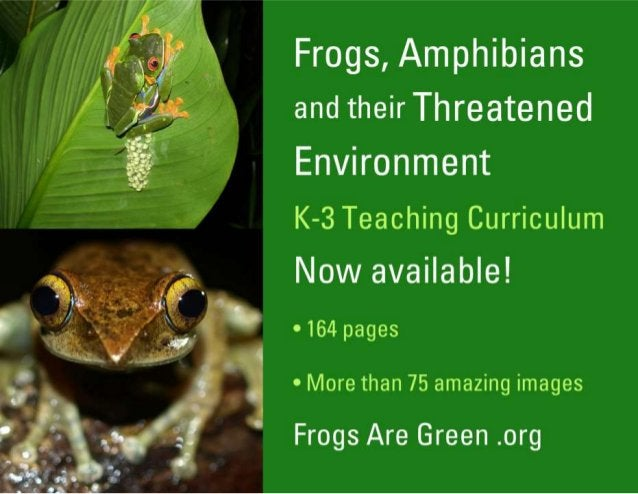 Frogs,  Amphibians and their Threatened Environment  K-3 Teaching Curriculum Now available!   0164 pages  0 More than 75 a...