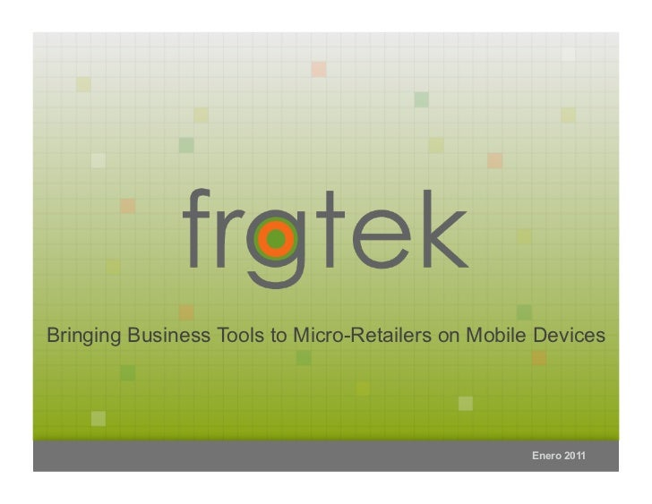 Bringing Business Tools to Micro-Retailers on Mobile Devices                                                    Enero 2011