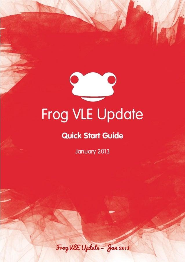 3Frog VLE Update    Quick Start Guide        January 2013  Frog VLE Update – Jan 2013
