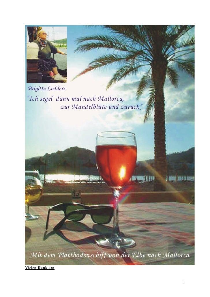 """Brigitte Lodders """"Ich segel dann mal nach Mallorca,             zur Mandelblüte und zurück""""       Mit dem Plattbodenschiff..."""