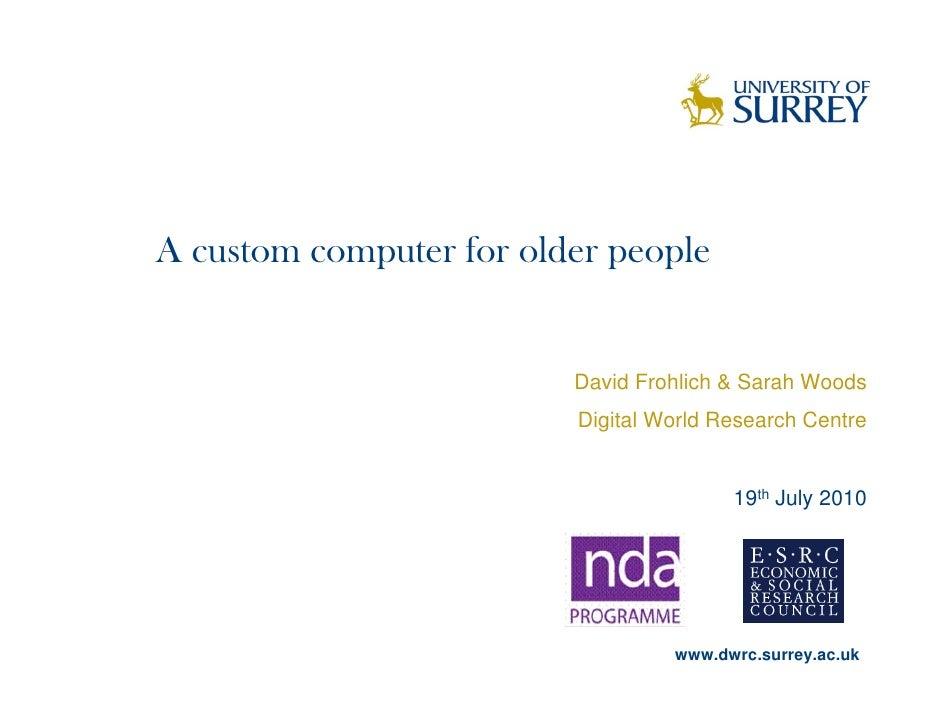 A custom computer for older people                            David Frohlich & Sarah Woods                          Digita...