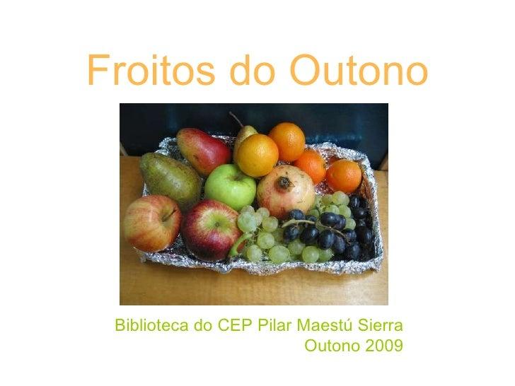 Froitos do Outono Biblioteca do CEP Pilar Maestú Sierra Outono 2009