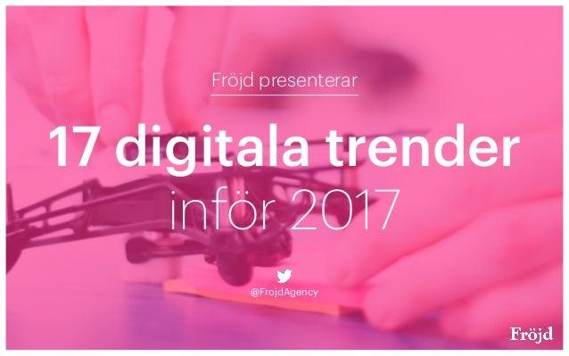 17 digitala trender Fröjd presenterar @FrojdAgency inför 2017