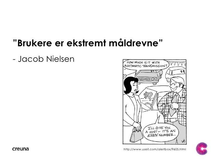 """Brukere er ekstremt måldrevne""<br />- Jacob Nielsen<br />http://www.useit.com/alertbox/9605.html<br />"