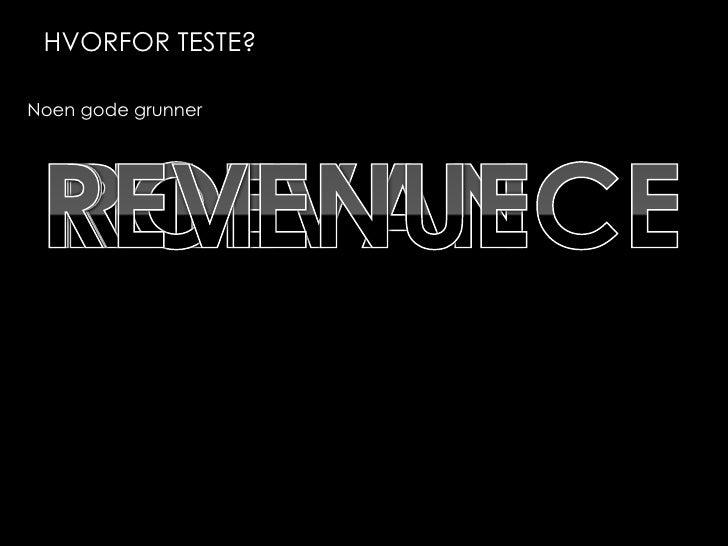 Noen gode grunner<br />RELEVANCE<br />ROI<br />REVENUE<br />R<br />Hvorfor teste?<br />
