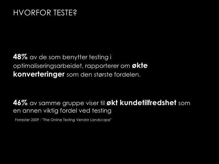 hvorfor teste?<br />48% av de som benytter testing i optimaliseringsarbeidet, rapporterer om økte konverteringer som den s...