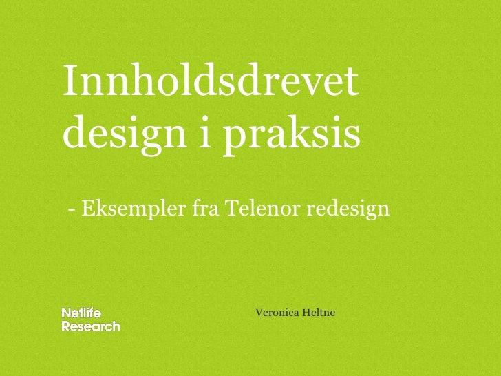 Innholdsdrevet design i praksis<br />Veronica Heltne<br />- Eksempler fra Telenor redesign<br />
